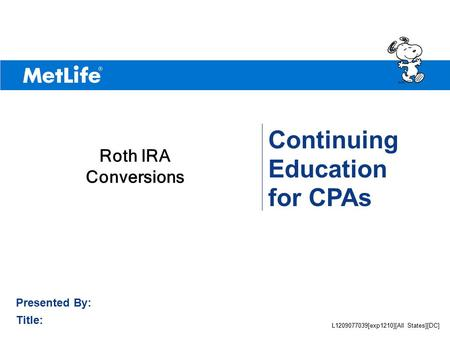 ©UFS Continuing Education for CPAs Presented By: Title: Roth IRA Conversions L1209077039[exp1210][All States][DC]