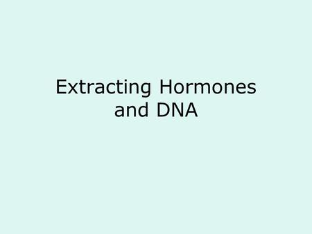 Extracting Hormones and DNA