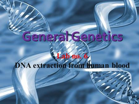 General Genetics. 1. Be introduced to the laboratory techniques involved in DNA extraction. 2. Test DNA integrity using gel electrophoresis.