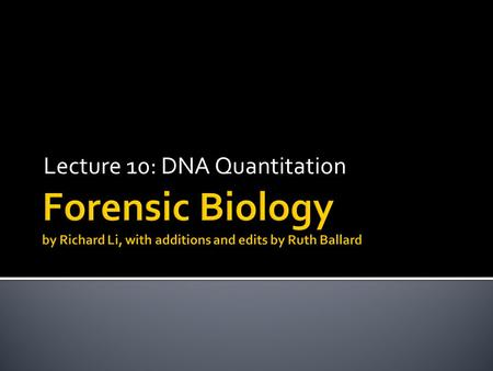 Lecture 10: DNA Quantitation.  Purpose of DNA quantitation  Quantitation Methods  Interchelating dyes  Slot blot  qPCR ▪ Taqman (Life Technologies.