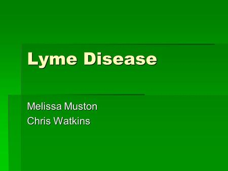 Lyme Disease Melissa Muston Chris Watkins. Lyme Disease (Borreliosis)  A complex multi-organ disorder caused by a gram-negative spirochete bacterium.
