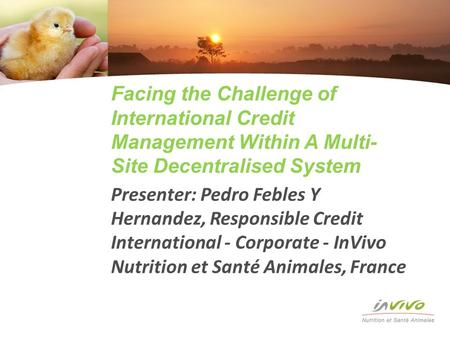 Facing the Challenge of International Credit Management Within A Multi- Site Decentralised System Presenter: Pedro Febles Y Hernandez, Responsible Credit.