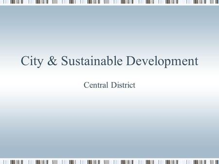 City & Sustainable Development Central District. Central District = CBD Land use characteristics of CBD Mainly commercial land use / absence of industrial.