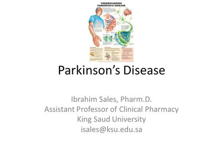 Parkinson's Disease Ibrahim Sales, Pharm.D. Assistant Professor of Clinical Pharmacy King Saud University