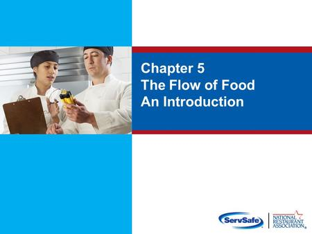 Chapter 5 The Flow of Food An Introduction. Objectives: How to prevent cross-contamination How to prevent time-temperature abuse How to use the correct.