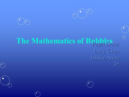 The Mathematics of Bubbles Payal Desai Lucy Chen Ishika Arora 3*