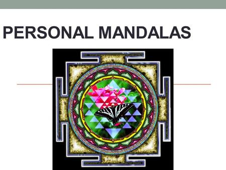 PERSONAL MANDALAS. Mandalas The word mandala originates from the Sanskrit word for circle. Radial symmetry Radial symmetry ~ a type of balance in which.