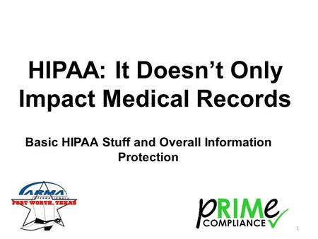 HIPAA: It Doesn't Only Impact Medical Records Basic HIPAA Stuff and Overall Information Protection 1.
