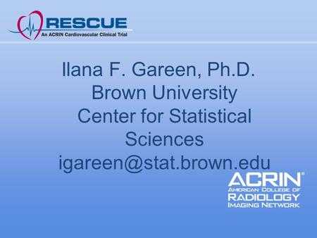 Ilana F. Gareen, Ph.D. Brown University Center for Statistical Sciences