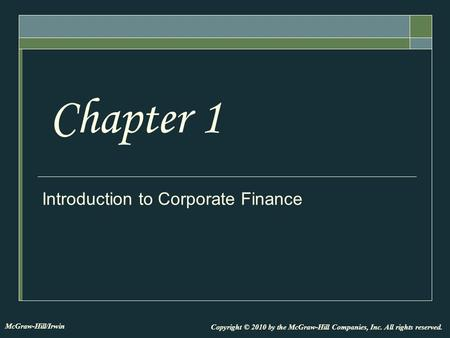 Introduction to Corporate Finance Chapter 1 Copyright © 2010 by the McGraw-Hill Companies, Inc. All rights reserved. McGraw-Hill/Irwin.