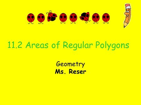11.2 Areas of Regular Polygons Geometry Ms. Reser.