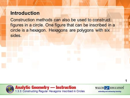 Introduction Construction methods can also be used to construct figures in a circle. One figure that can be inscribed in a circle is a hexagon. Hexagons.