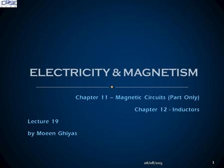 Chapter 11 – Magnetic Circuits (Part Only) Chapter 12 - Inductors Lecture 19 by Moeen Ghiyas 06/08/2015 1.
