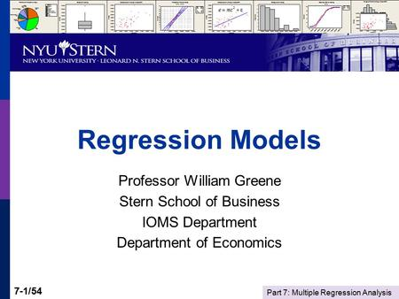 Part 7: Multiple Regression Analysis 7-1/54 Regression Models Professor William Greene Stern School of Business IOMS Department Department of Economics.