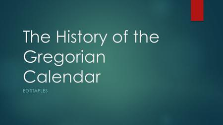 The History of the Gregorian Calendar ED STAPLES.