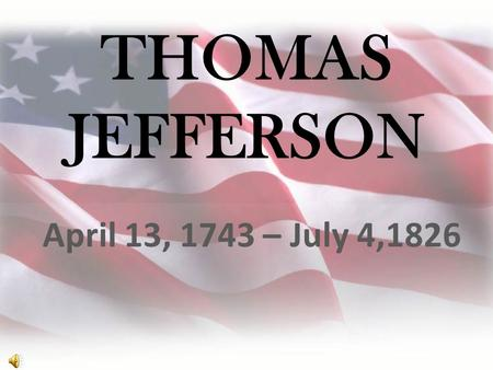 THOMAS JEFFERSON April 13, 1743 – July 4,1826 Thomas Jefferson was an extraordinary Democratic-Republican President of the United States. He contributed.