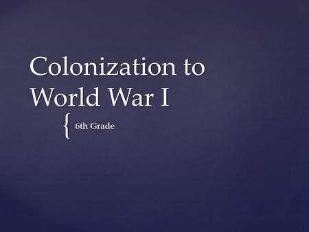 { Colonization to World War I 6th Grade. Use the map on page 330 of your textbook to answer the following questions: 1. Which countries were dominant.