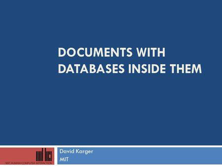 DOCUMENTS WITH DATABASES INSIDE THEM David Karger MIT.