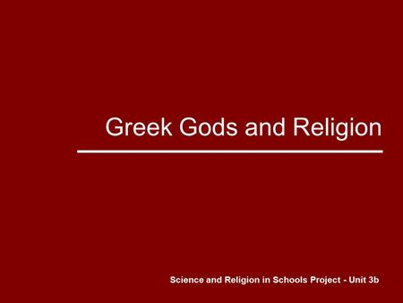 Greek Gods and Religion Science and Religion in Schools Project - Unit 3b.