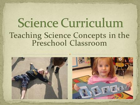 Teaching Science Concepts in the Preschool Classroom.