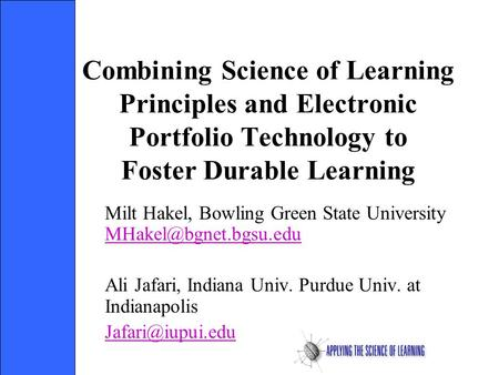 Combining Science of Learning Principles and Electronic Portfolio Technology to Foster Durable Learning Milt Hakel, Bowling Green State University