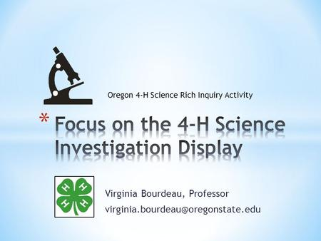 Virginia Bourdeau, Professor Oregon 4-H Science Rich Inquiry Activity.