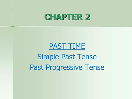 PAST TIME Simple Past Tense Past Progressive Tense