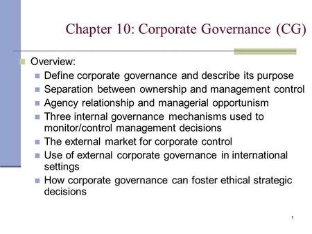 1 Chapter 10: Corporate Governance (CG) Overview: Define corporate governance and describe its purpose Separation between ownership and management control.