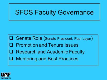 SFOS Faculty Governance  Senate Role ( Senate President, Paul Layar )  Promotion and Tenure Issues  Research and Academic Faculty  Mentoring and Best.
