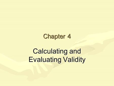 Chapter 4 Calculating and Evaluating Validity. When We Have Validity... We have an acceptably accurate measurement.We have an acceptably accurate measurement.