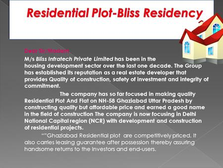 Dear Sir/Madam M/s Bliss Infratech Private Limited has been in the housing development sector over the last one decade. The Group has established its reputation.