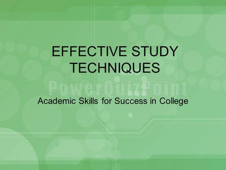 EFFECTIVE STUDY TECHNIQUES Academic Skills for Success in College.
