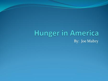 By: Joe Mabry. Hunger Hunger is the uneasy or painful sensation caused by want of food or the want or scarcity of food in a country.