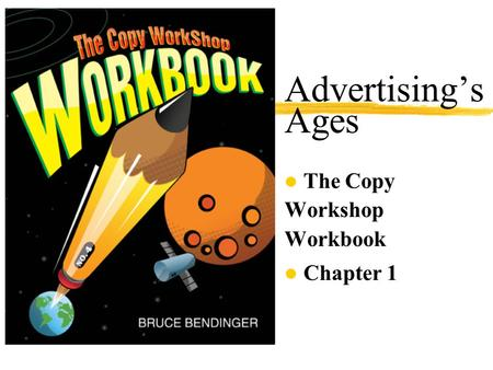 Advertising's Ages l The Copy Workshop Workbook l Chapter 1.