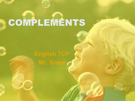 COMPLEMENTS English 7CP Mr. Snow. COMPLEMENTS: Overview verbA. A complement is a word or word group that completes the meaning of a verb. Every sentence.