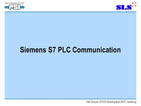 Dirk Zimoch, EPICS Meeting April 2007, Hamburg Siemens S7 PLC Communication.