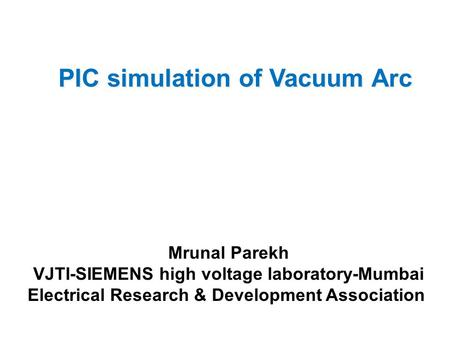 PIC simulation of <strong>Vacuum</strong> Arc Mrunal Parekh VJTI-SIEMENS high voltage laboratory-Mumbai Electrical Research & Development Association.