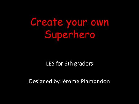 Create your own Superhero LES for 6th graders Designed by Jérôme Plamondon.