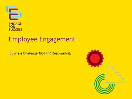 Employee Engagement Business Challenge, NOT HR Responsibility.