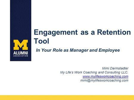 Engagement as a Retention Tool In Your Role as Manager and Employee Mimi Darmstadter My Life's Work Coaching and Consulting LLC. www.mylifesworkcoaching.com.