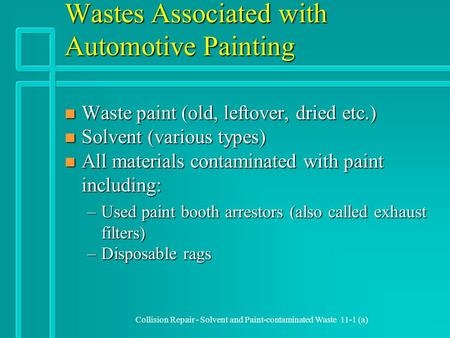 Collision Repair - Solvent and Paint-contaminated Waste 11-1 (a) Wastes Associated with Automotive Painting n Waste paint (old, leftover, dried etc.) n.
