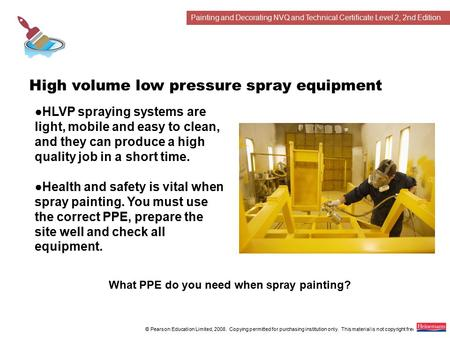 Painting and Decorating NVQ and Technical Certificate Level 2, 2nd Edition © Pearson Education Limited, 2008. Copying permitted for purchasing institution.