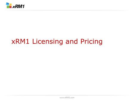 Www.xRM1.com xRM1 Licensing and Pricing. www.xRM1.com CRM-Project - license types * functionality depending on license type.