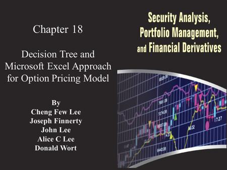 Chapter 18 Decision Tree and Microsoft Excel Approach for Option Pricing Model By Cheng Few Lee Joseph Finnerty John Lee Alice C Lee Donald Wort.