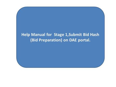 Help Manual for Stage 1,Submit Bid Hash (Bid Preparation) on DAE portal.