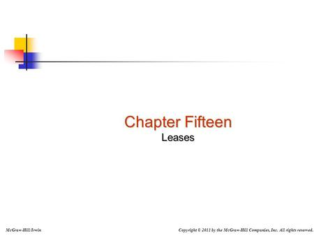 Slide 15-1 Copyright © 2011 by the McGraw-Hill Companies, Inc. All rights reserved.McGraw-Hill/Irwin Chapter Fifteen Leases.