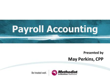 Payroll Accounting Presented by May Perkins, CPP.