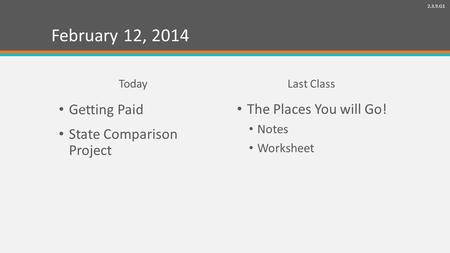 2.3.9.G1 February 12, 2014 Getting Paid State Comparison Project TodayLast Class The Places You will Go! Notes Worksheet.