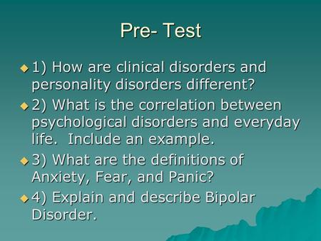 Pre- Test  1) How are clinical disorders and personality disorders different?  2) What is the correlation between psychological disorders and everyday.