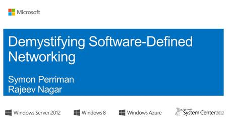 Module 1: Demystifying Software-Defined Networking Module 2: Realizing SDN - Microsoft's Software Defined Networking Solutions with Windows Server 2012.